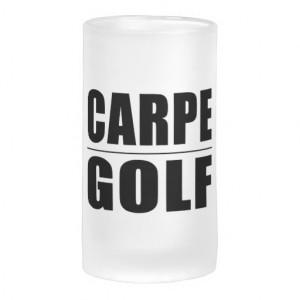 Funny Golfers Quotes Jokes : Carpe Golf Beer Mug