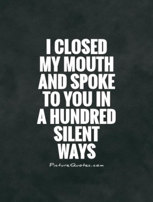 closed my mouth and spoke to you in a hundred silent ways Picture ...