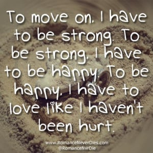 To Move On. I Have To be Strong. To Be Strong. I Have To Be Happy