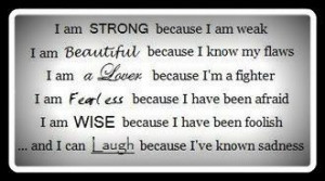 am fearless because I have been afraid. I laugh because I have known ...