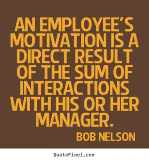 An employee's motivation is a direct result of the sum of interactions ...