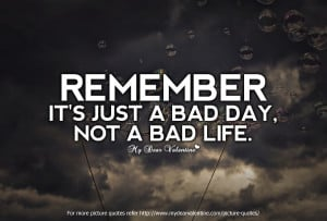life-quotes-remember-its-just-a-bad-day.jpg