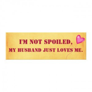 not Spoiled, my Husband Just Loves Me Gallery Wrap Canvas by ...