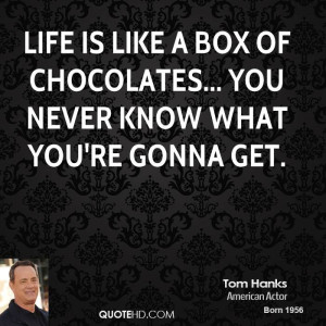 Life is like a box of chocolates... you never know what you're gonna ...