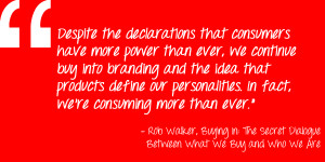 Despite the declarations that consumers have more power than ever, we ...