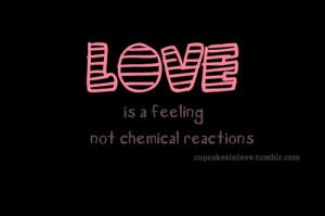 Love Is A Feeling Not A Chemical Reactions