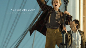 Leonardo Dicaprio Movie Quotes I am the king of the world! - Titanic
