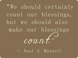 ... count our blessings, but we should also make our blessings count