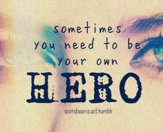 ... Quotation Quotations Motivation Sometimes you need to be your own hero