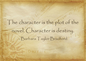 ... . Character is destiny.