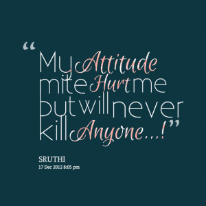 Quotes Picture: my atbeeeeeepude mite hurt me but will never kill ...