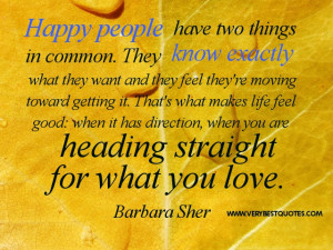 ... , when you are heading straight for what you love. Barbara Sher