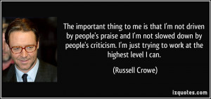 The important thing to me is that I'm not driven by people's praise ...