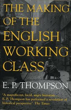Thompson - The Making of the English Working Class