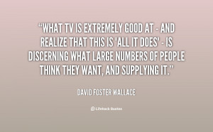 quote David Foster Wallace what tv is extremely good at 100004 png
