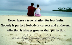 Never leave a true relation for few faults. Nobody is perfect, Nobody ...