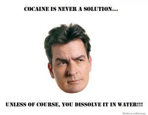 Cocaine is never a solution unless of course, you dissolve it in water
