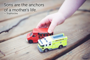 ... son, you will know why. Sons really are the anchor's of a mother's