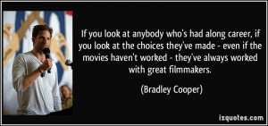 ... worked - they've always worked with great filmmakers. - Bradley Cooper