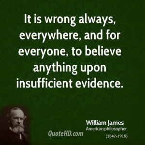 It is wrong always, everywhere, and for everyone, to believe anything ...