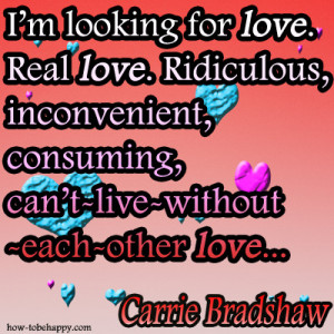 looking for love. Real love. Ridiculous, inconvenient, consuming ...