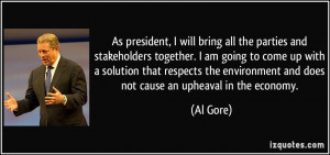 ... environment and does not cause an upheaval in the economy. - Al Gore