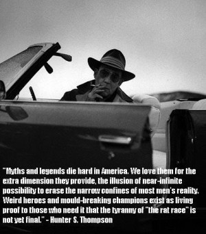 "Myths and legends die hard in America.."" – Hunter S Thompson ..."