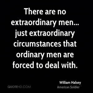 ... extraordinary circumstances that ordinary men are forced to deal with