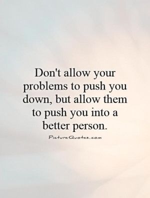 ... Quotes Problem Quotes Self Improvement Quotes Push Yourself Quotes