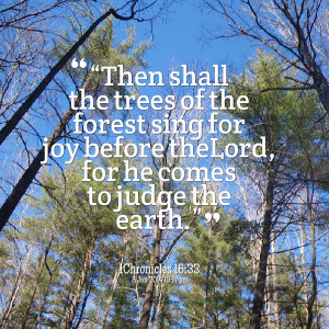 "Quotes Picture: ""then shall the trees of the forest sing for joy ..."