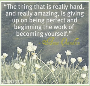 things that is really hard, and really amazing, is giving up on being ...
