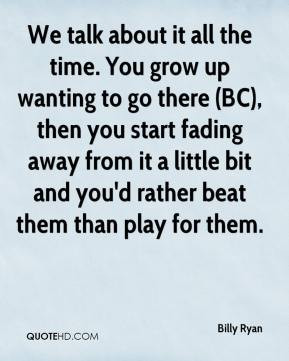 ... fading away from it a little bit and you'd rather beat them than play