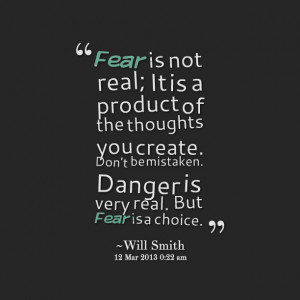 Quotes Picture: fear is not real; it is a product of the thoughts you ...