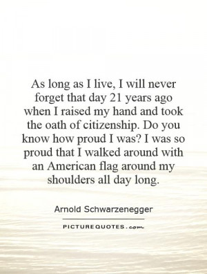... proud I was? I was so proud that I walked around with an American flag