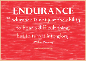 Endurance is not just the ability to bear a difficult thing, but to ...