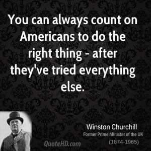 You can always count on Americans to do the right thing - after they ...