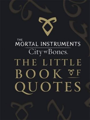 The Mortal Instruments: City of Bones — The Little Book of Quotes ...