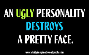 An Ugly Personality Destroys A Pretty Face ~ Inspirational Quote