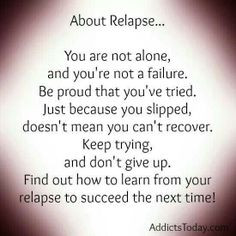 Relapse is a part of recovery I mean with out relapse recovery would ...