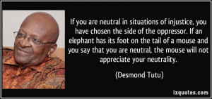 If you are neutral in situations of injustice, you have chosen the ...