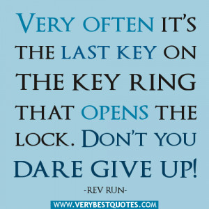 don't give up quotes, Very often it's the last key on the key ring ...