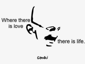gandhi quotes on love and life where there is love there is life ...
