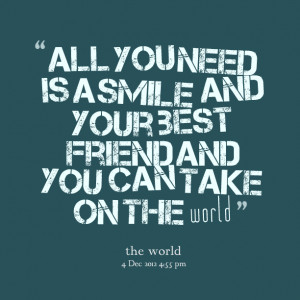 Quotes Picture: all you need is a smile and your best friend and you ...