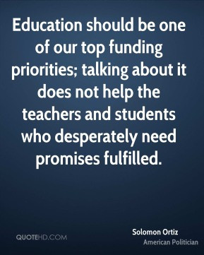 Solomon Ortiz - Education should be one of our top funding priorities ...