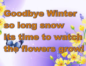 Go Back > Gallery For > Goodbye Winter Hello Spring Quotes