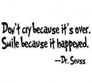 Dr Seuss...please quote at my funeral.....unless i get murdered ...