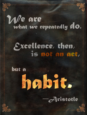 Excellence. Love this quote by Aristotle