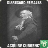 Disregard Females Acquire Currency! hahaha!