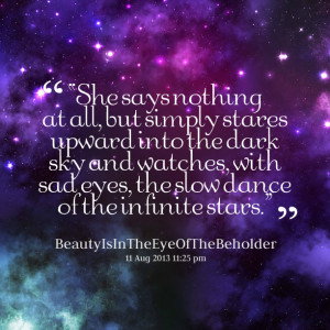 ... sky and watches, with sad eyes, the slow dance of the infinite stars