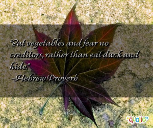 Eat vegetables and fear no creditors, rather